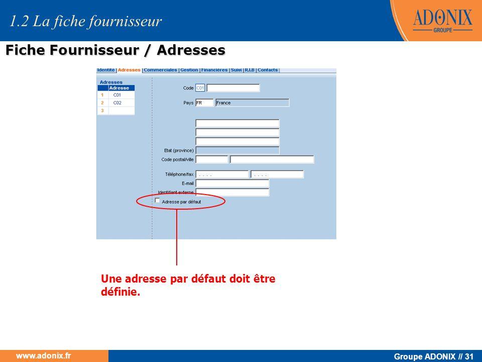 Groupe ADONIX // 31 www.adonix.fr Une adresse par défaut doit être définie. 1.2 La fiche fournisseur Fiche Fournisseur / Adresses