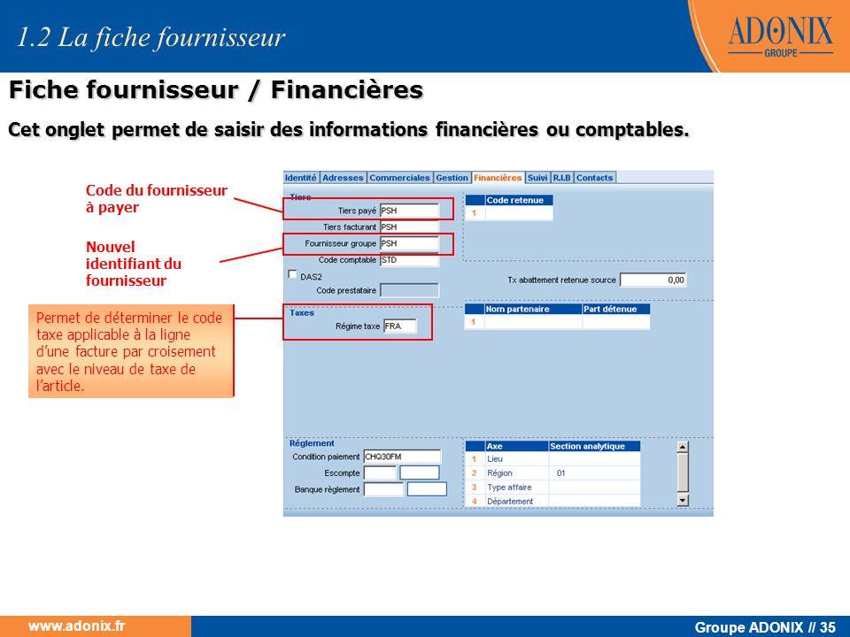 Groupe ADONIX // 35 www.adonix.fr Nouvel identifiant du fournisseur 1.2 La fiche fournisseur Fiche fournisseur / Financières Cet onglet permet de sais