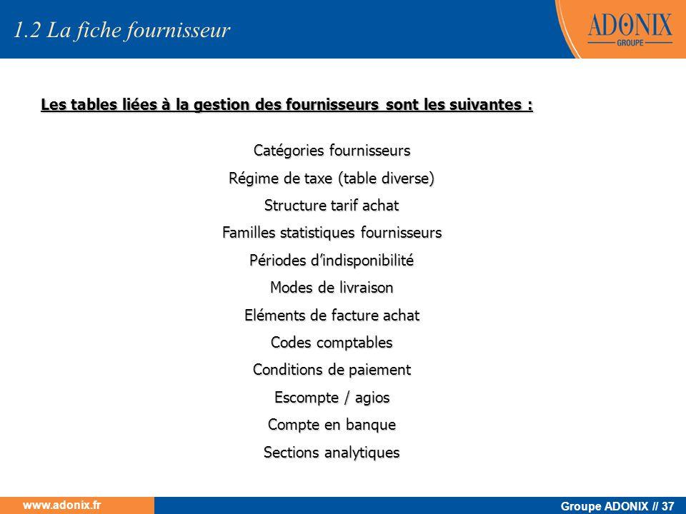 Groupe ADONIX // 37 www.adonix.fr Catégories fournisseurs Régime de taxe (table diverse) Structure tarif achat Familles statistiques fournisseurs Péri