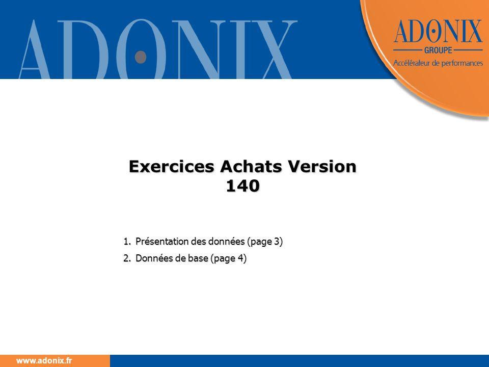 www.adonix.fr Exercices Achats Version 140 1.Présentation des données (page 3) 2.Données de base (page 4)