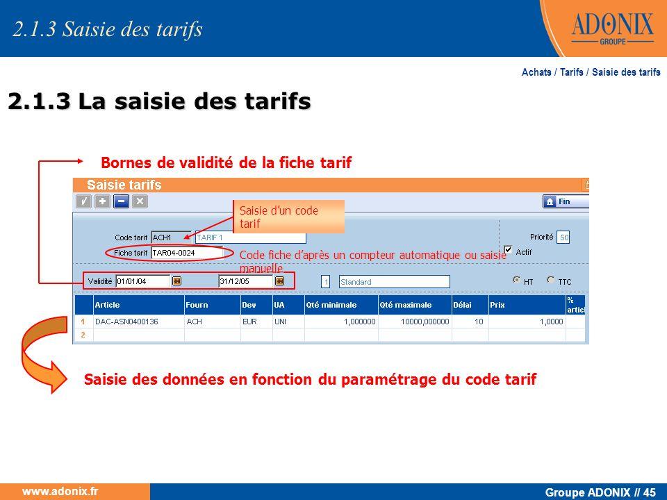 Groupe ADONIX // 45 www.adonix.fr Achats / Tarifs / Saisie des tarifs Saisie des données en fonction du paramétrage du code tarif Bornes de validité d