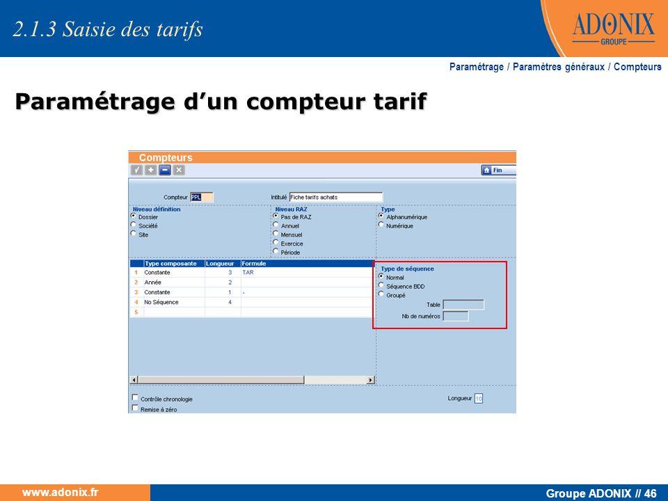 Groupe ADONIX // 46 www.adonix.fr Paramétrage dun compteur tarif Paramétrage dun compteur tarif Paramétrage / Paramètres généraux / Compteurs 2.1.3 Sa