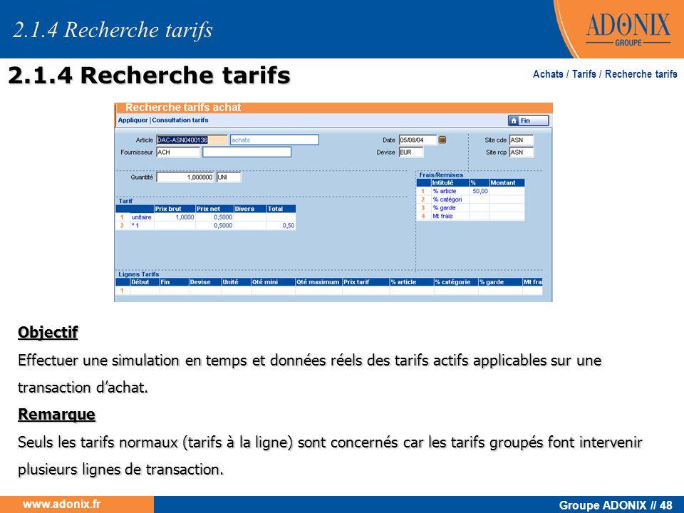 Groupe ADONIX // 48 www.adonix.fr Achats / Tarifs / Recherche tarifs 2.1.4 Recherche tarifs Objectif Effectuer une simulation en temps et données réel