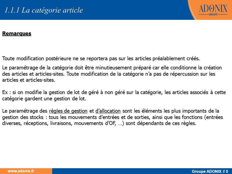 Groupe ADONIX // 5 www.adonix.fr 1.1.1 La catégorie article Remarques Toute modification postérieure ne se reportera pas sur les articles préalablemen