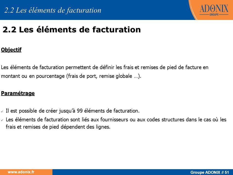 Groupe ADONIX // 51 www.adonix.fr Objectif Les éléments de facturation permettent de définir les frais et remises de pied de facture en montant ou en