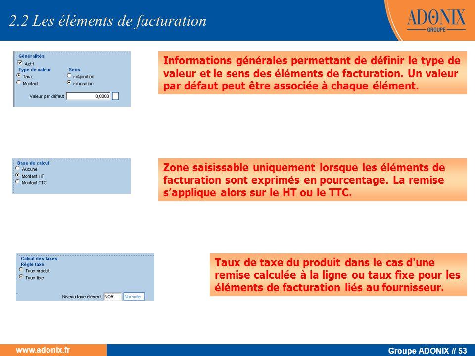 Groupe ADONIX // 53 www.adonix.fr Informations générales permettant de définir le type de valeur et le sens des éléments de facturation. Un valeur par