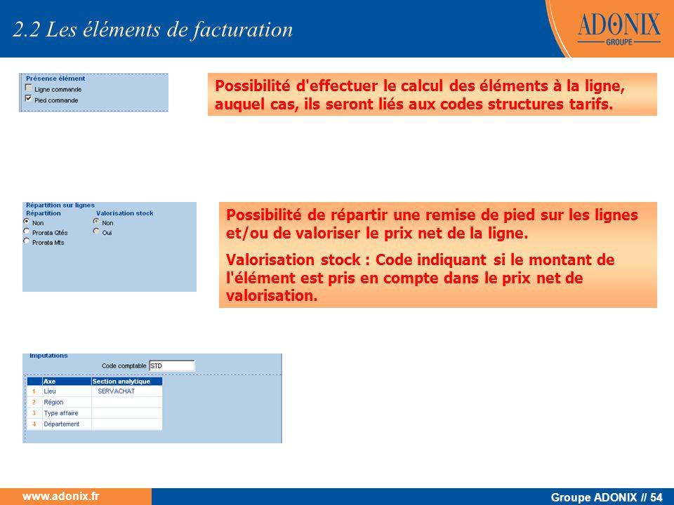 Groupe ADONIX // 54 www.adonix.fr Possibilité d'effectuer le calcul des éléments à la ligne, auquel cas, ils seront liés aux codes structures tarifs.