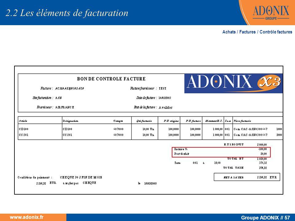 Groupe ADONIX // 57 www.adonix.fr 2.2 Les éléments de facturation Achats / Factures / Contrôle factures