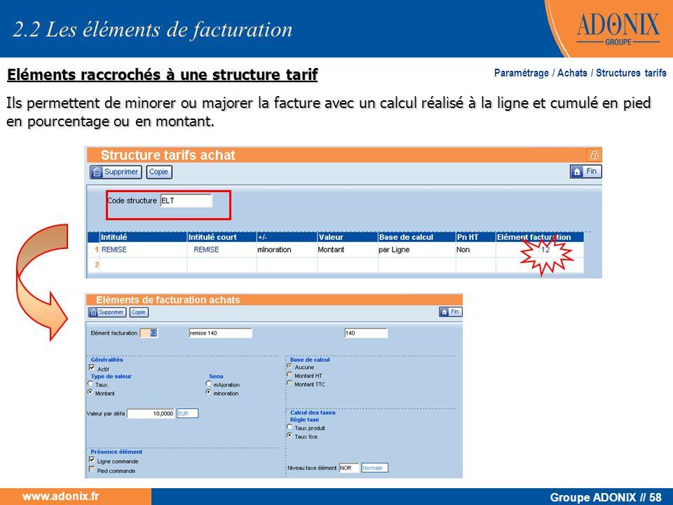Groupe ADONIX // 58 www.adonix.fr Eléments raccrochés à une structure tarif 2.2 Les éléments de facturation Ils permettent de minorer ou majorer la fa