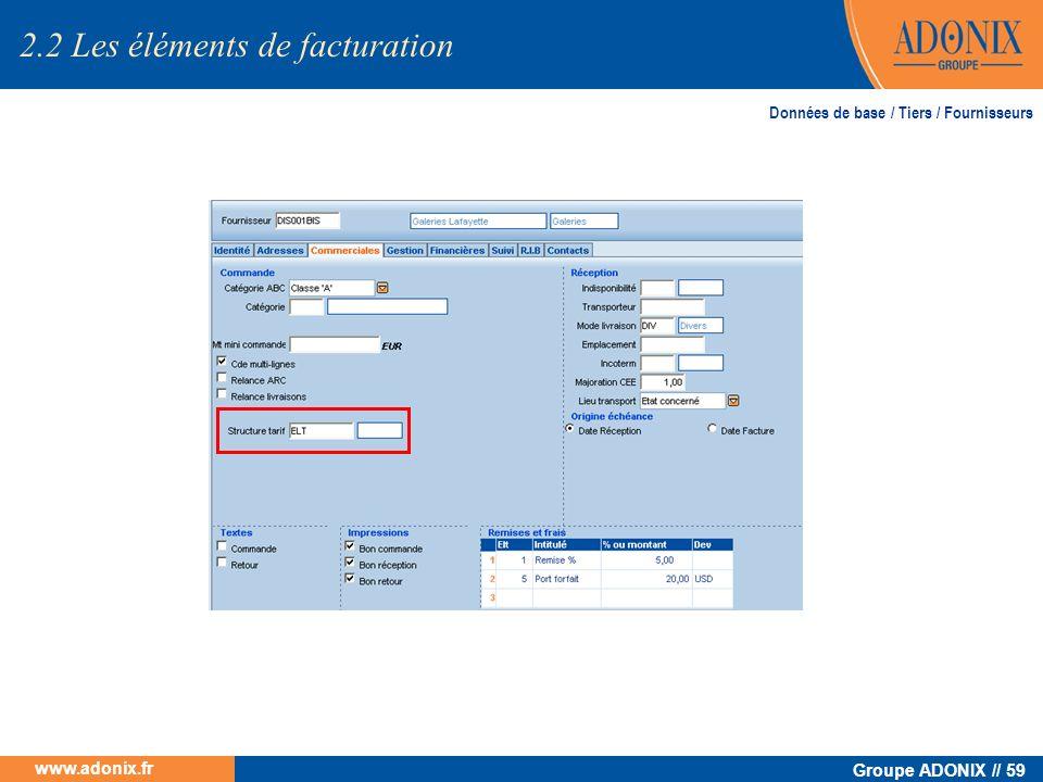 Groupe ADONIX // 59 www.adonix.fr 2.2 Les éléments de facturation Données de base / Tiers / Fournisseurs