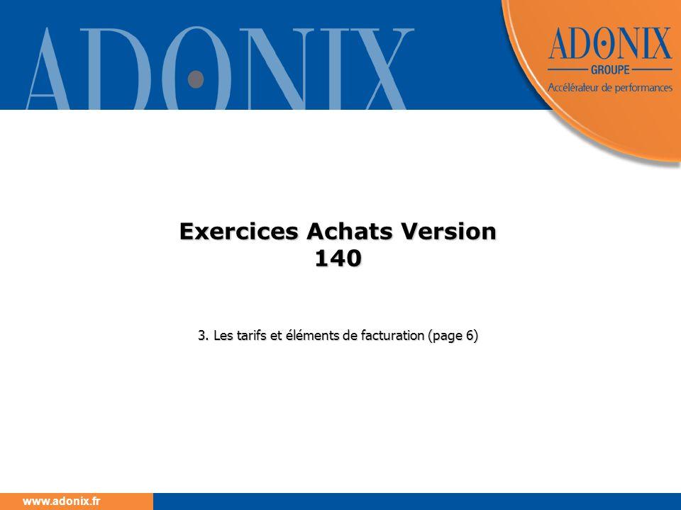 www.adonix.fr Exercices Achats Version 140 3. Les tarifs et éléments de facturation (page 6)