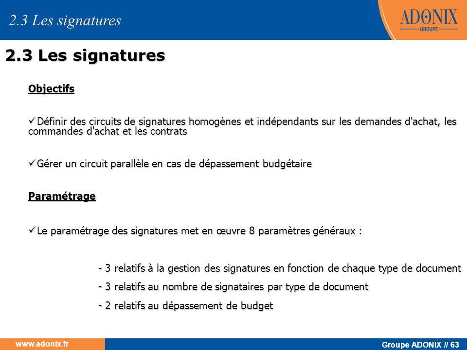 Groupe ADONIX // 63 www.adonix.fr Objectifs Définir des circuits de signatures homogènes et indépendants sur les demandes d'achat, les commandes d'ach