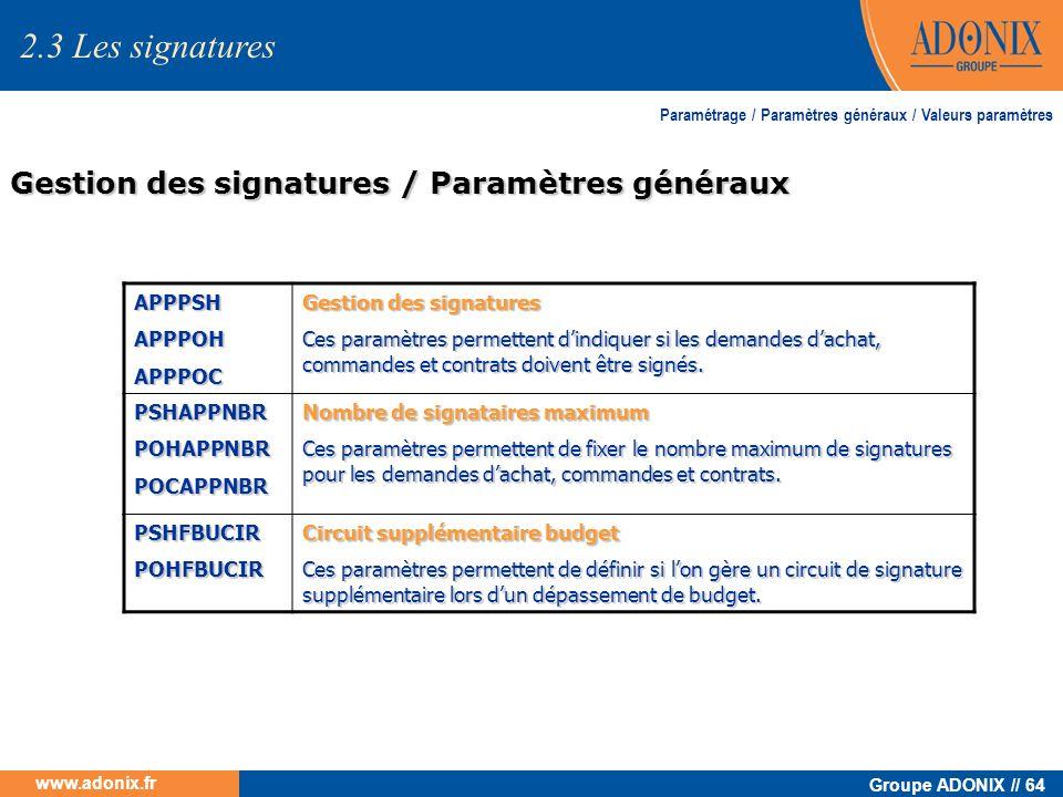 Groupe ADONIX // 64 www.adonix.fr Gestion des signatures / Paramètres généraux Paramétrage / Paramètres généraux / Valeurs paramètres 2.3 Les signatur