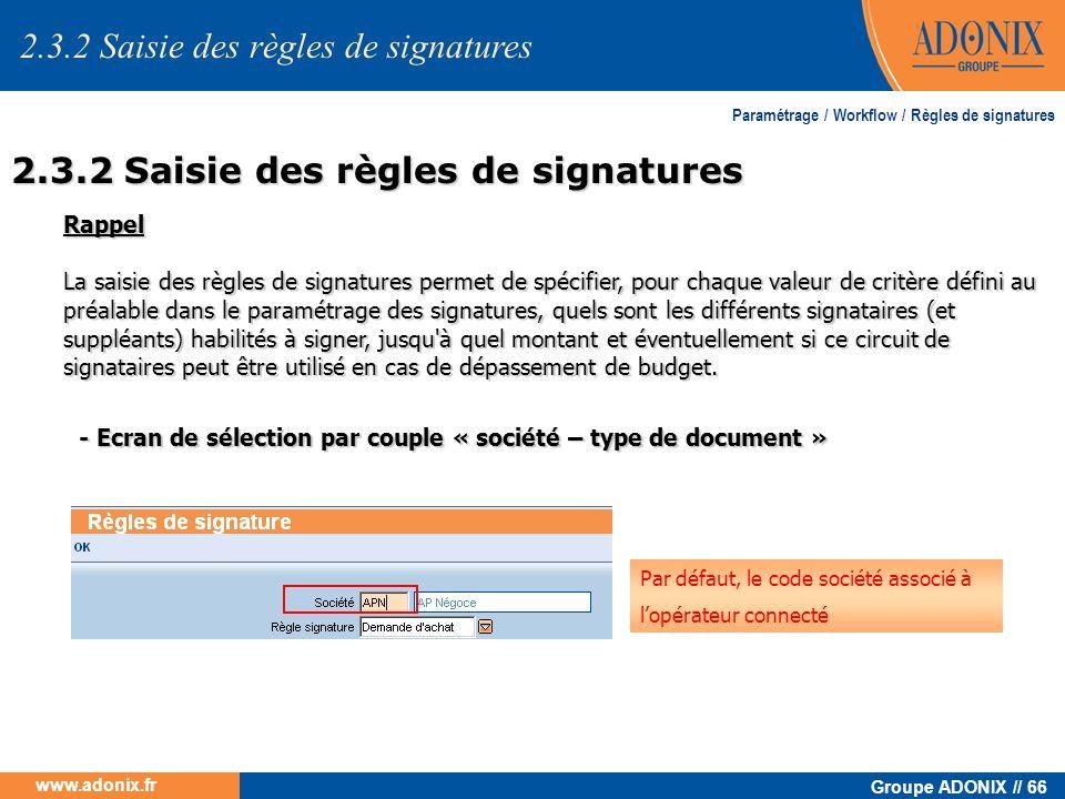 Groupe ADONIX // 66 www.adonix.fr Paramétrage / Workflow / Règles de signatures Rappel La saisie des règles de signatures permet de spécifier, pour ch