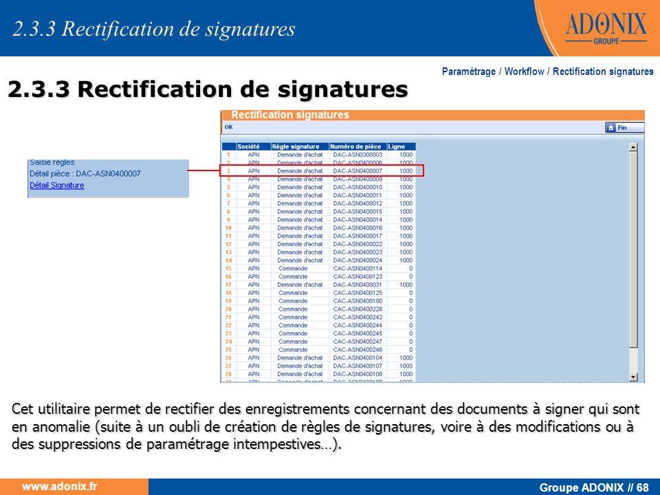 Groupe ADONIX // 68 www.adonix.fr Cet utilitaire permet de rectifier des enregistrements concernant des documents à signer qui sont en anomalie (suite