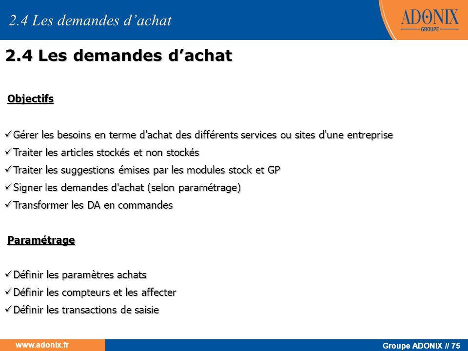 Groupe ADONIX // 75 www.adonix.fr Objectifs Objectifs Gérer les besoins en terme d'achat des différents services ou sites d'une entreprise Gérer les b