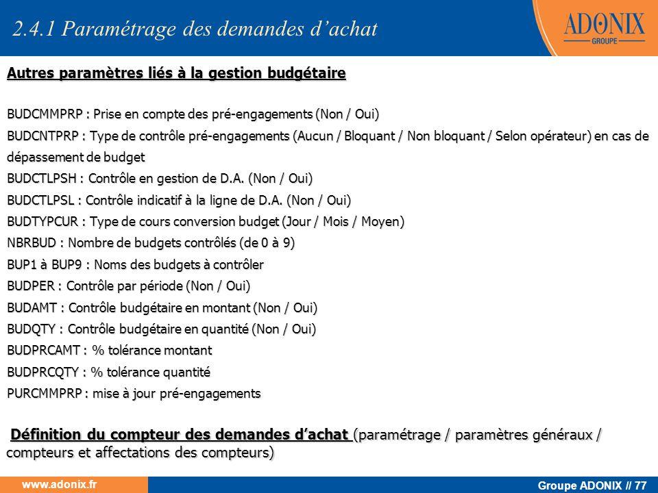 Groupe ADONIX // 77 www.adonix.fr Autres paramètres liés à la gestion budgétaire BUDCMMPRP : Prise en compte des pré-engagements (Non / Oui) BUDCNTPRP