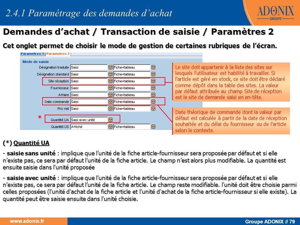 Groupe ADONIX // 79 www.adonix.fr * (*) Quantité UA - saisie sans unité : implique que lunité de la fiche article-fournisseur sera proposée par défaut