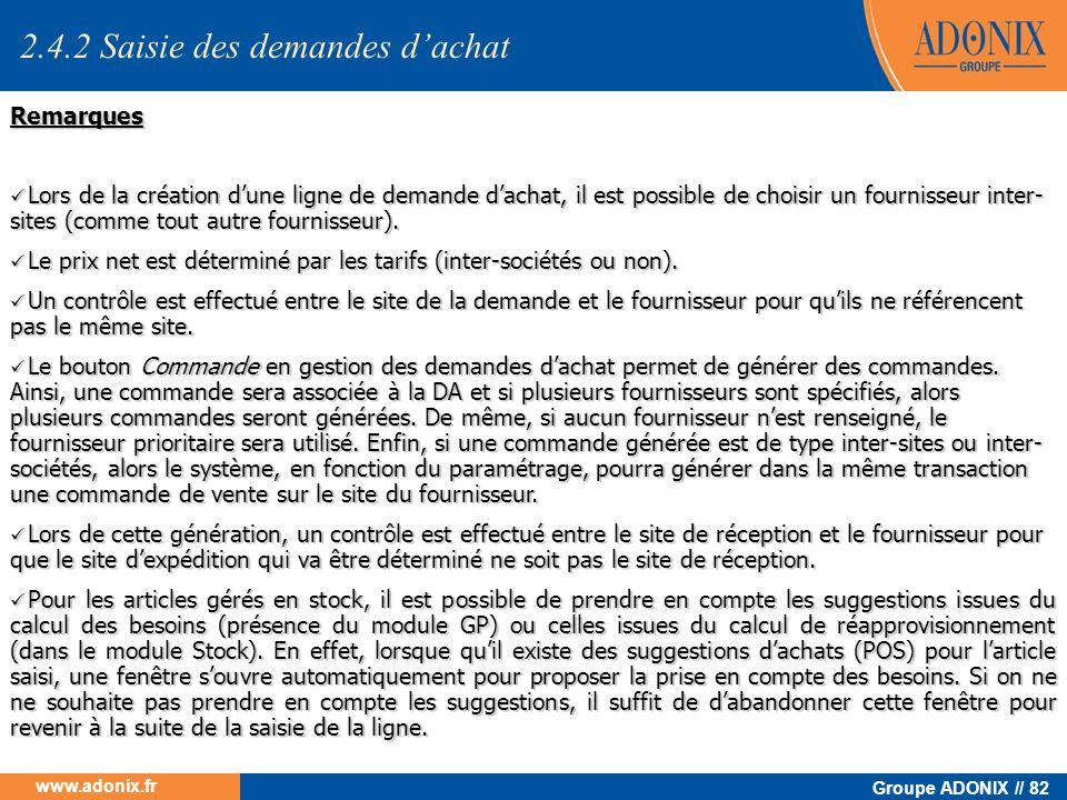 Groupe ADONIX // 82 www.adonix.fr Remarques Lors de la création dune ligne de demande dachat, il est possible de choisir un fournisseur inter- sites (