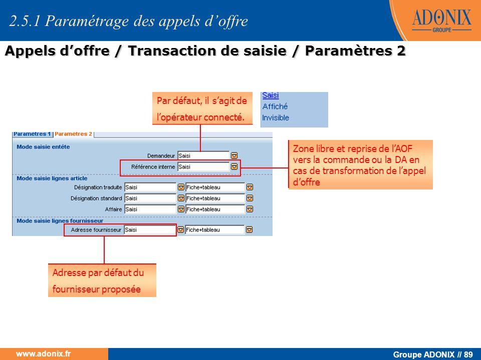 Groupe ADONIX // 89 www.adonix.fr Par défaut, il sagit de lopérateur connecté. Zone libre et reprise de lAOF vers la commande ou la DA en cas de trans