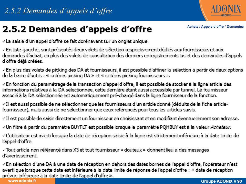 Groupe ADONIX // 90 www.adonix.fr Achats / Appels doffre / Demandes 2.5.2 Demandes dappels doffre La saisie dun appel doffre se fait dorénavant sur un