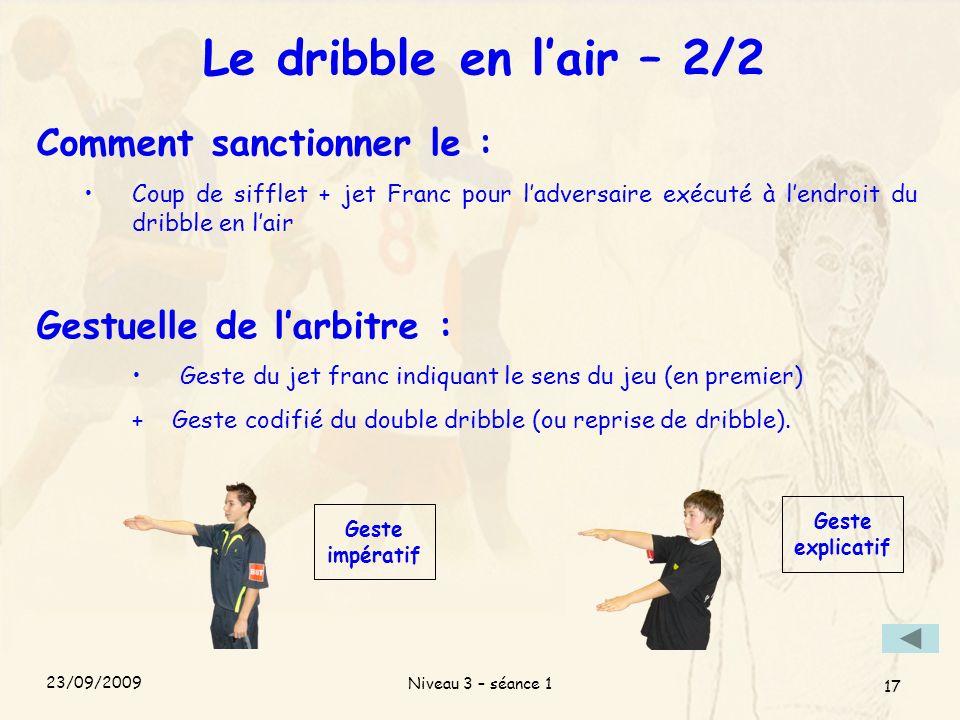 Niveau 3 – séance 1 17 Le dribble en lair – 2/2 Comment sanctionner le : Coup de sifflet + jet Franc pour ladversaire exécuté à lendroit du dribble en