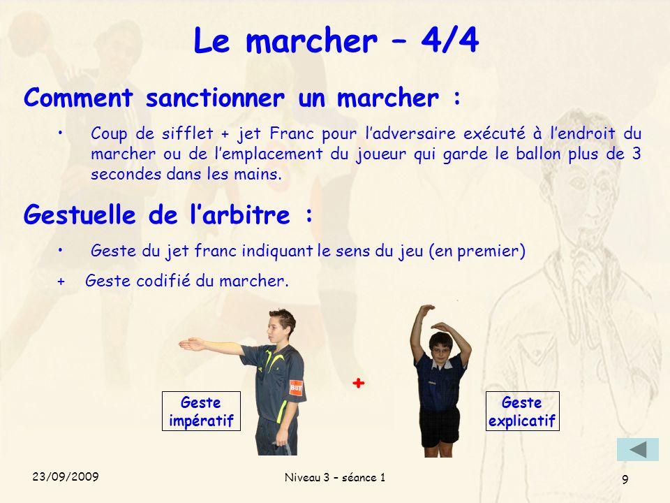 Niveau 3 – séance 1 9 Le marcher – 4/4 Comment sanctionner un marcher : Coup de sifflet + jet Franc pour ladversaire exécuté à lendroit du marcher ou