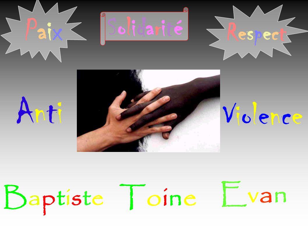 BaptisteBaptiste ToineToine AntiAnti ViolenceViolence PaixPaix SolidaritéSolidarité RespectRespect EvanEvan