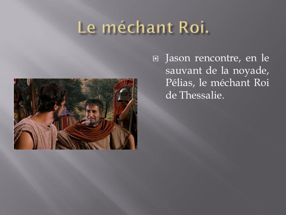 Jason rencontre, en le sauvant de la noyade, Pélias, le méchant Roi de Thessalie.