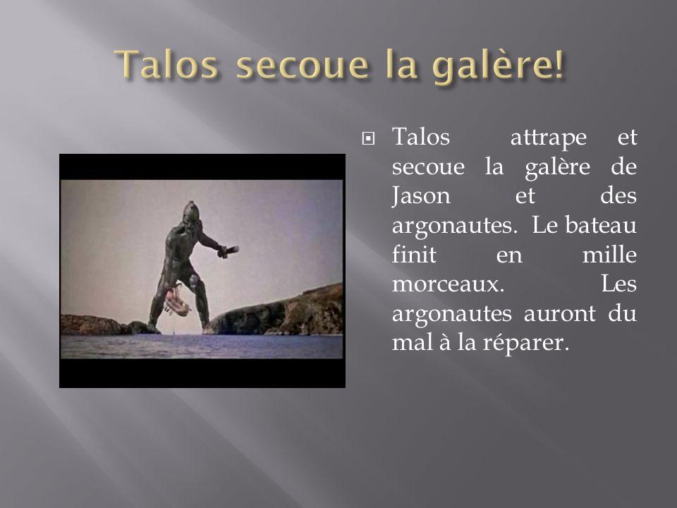 Talos attrape et secoue la galère de Jason et des argonautes. Le bateau finit en mille morceaux. Les argonautes auront du mal à la réparer.
