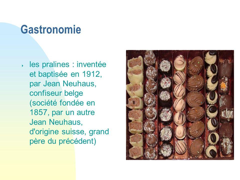 Gastronomie les pralines : inventée et baptisée en 1912, par Jean Neuhaus, confiseur belge (société fondée en 1857, par un autre Jean Neuhaus, d'origi