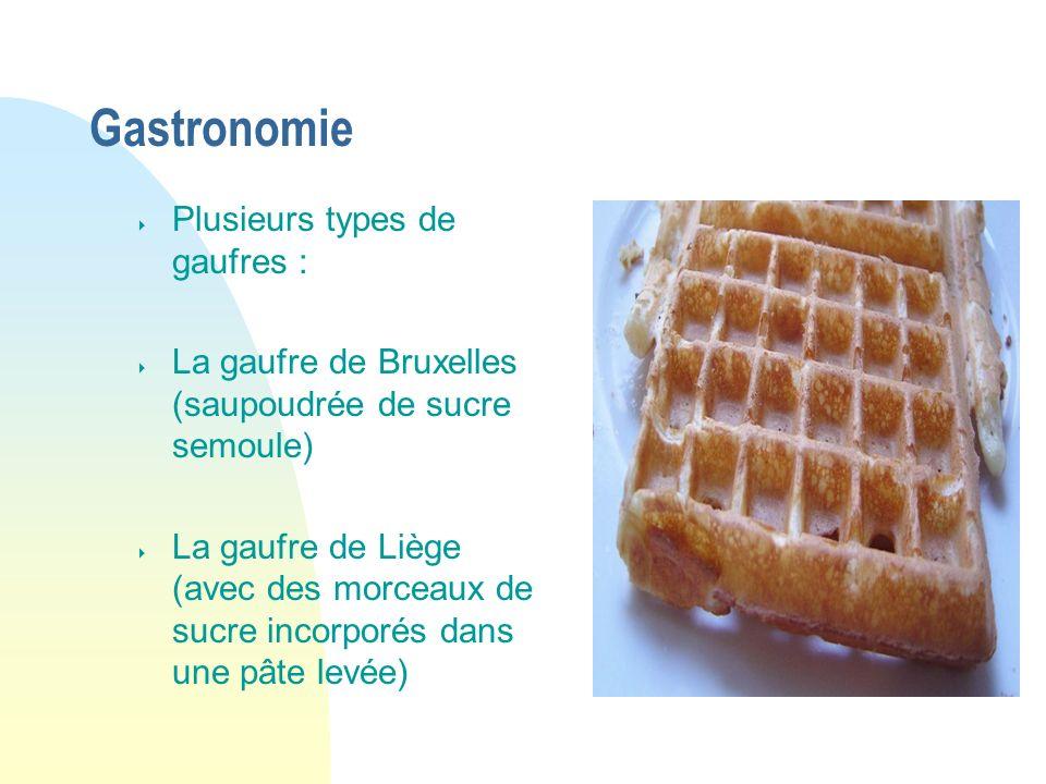 Gastronomie Plusieurs types de gaufres : La gaufre de Bruxelles (saupoudrée de sucre semoule) La gaufre de Liège (avec des morceaux de sucre incorporé