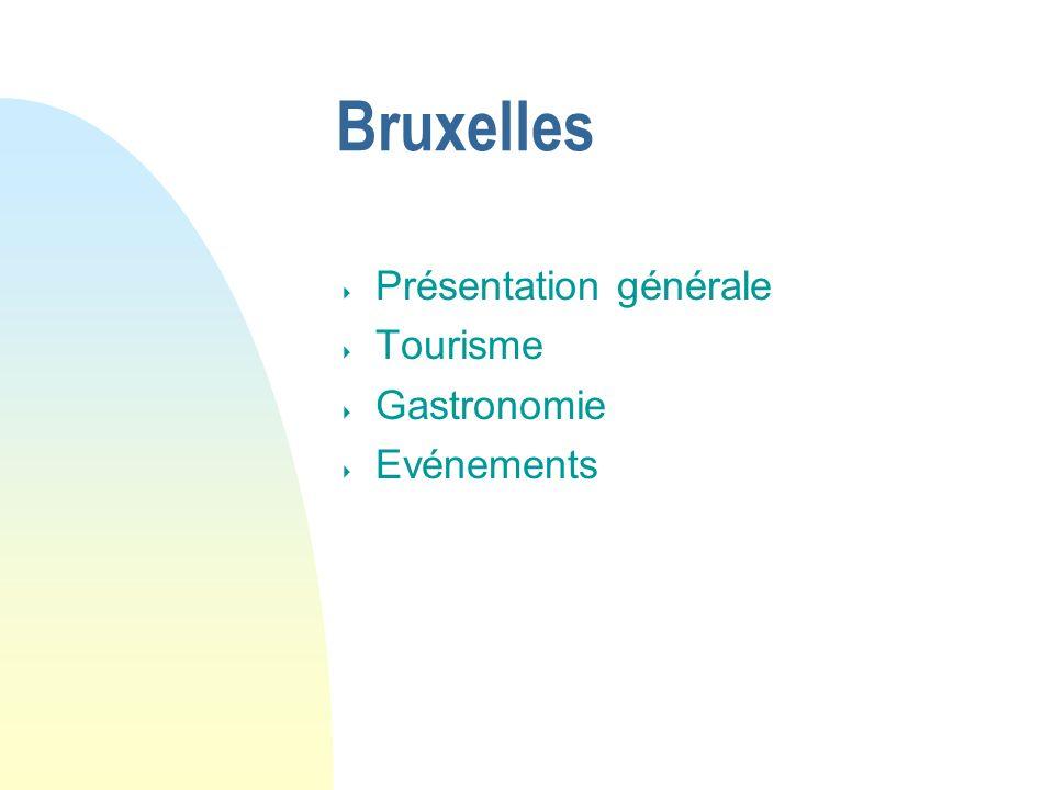 Bruxelles Présentation générale Tourisme Gastronomie Evénements