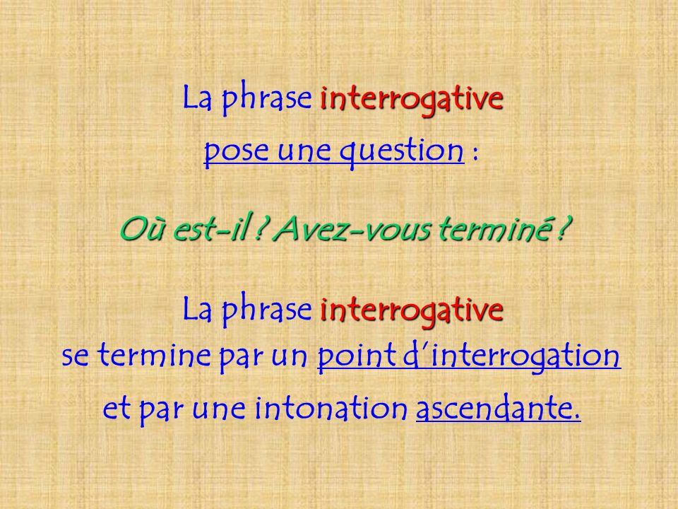 La phrase i ii interrogative pose une question : Où est-il ? Avez-vous terminé ? La phrase i ii interrogative se termine par un point dinterrogation e