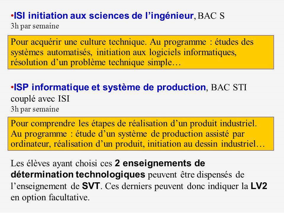 ISI initiation aux sciences de lingénieur, BAC S 3h par semaine Pour acquérir une culture technique. Au programme : études des systèmes automatisés, i