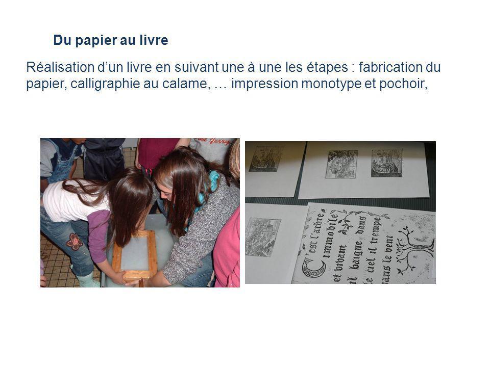 Du papier au livre Réalisation dun livre en suivant une à une les étapes : fabrication du papier, calligraphie au calame, … impression monotype et poc
