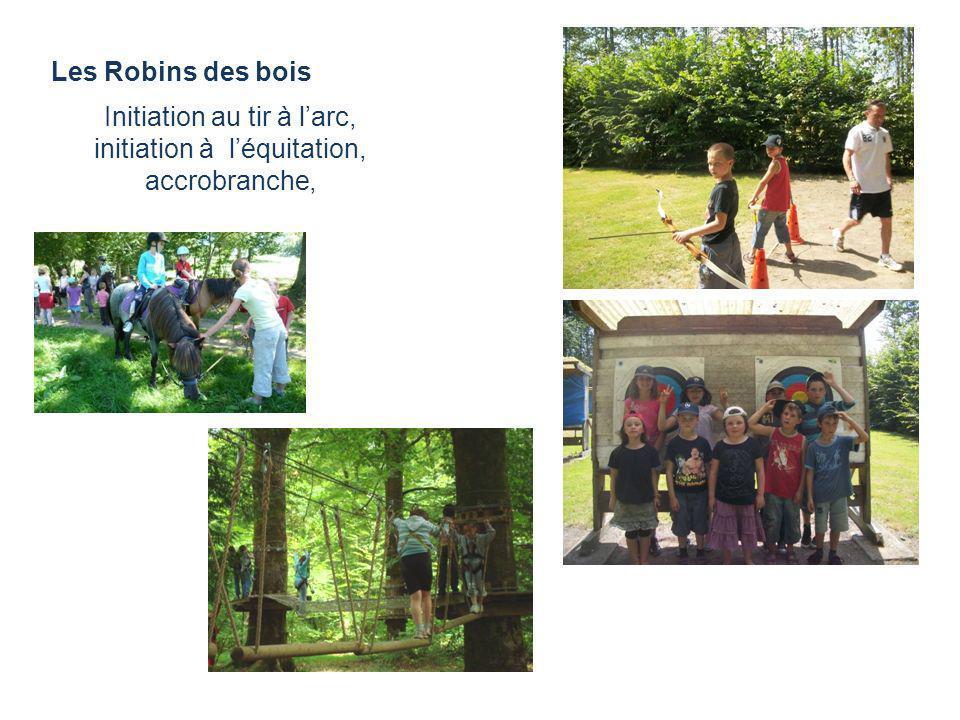 Les Robins des bois Initiation au tir à larc, initiation à léquitation, accrobranche,
