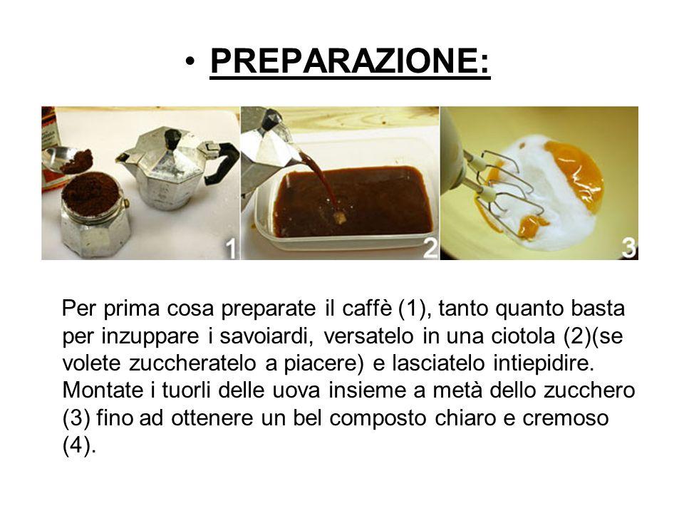 PREPARAZIONE: Per prima cosa preparate il caffè (1), tanto quanto basta per inzuppare i savoiardi, versatelo in una ciotola (2)(se volete zuccheratelo