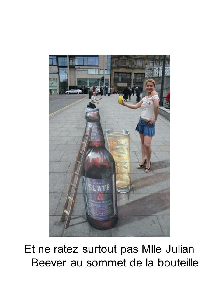 Et ne ratez surtout pas Mlle Julian Beever au sommet de la bouteille