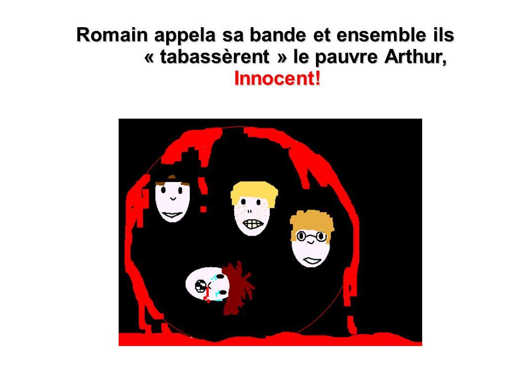 Romain appela sa bande et ensemble ils « tabassèrent » le pauvre Arthur, Innocent!