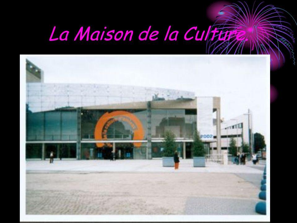 La Maison de la Culture.