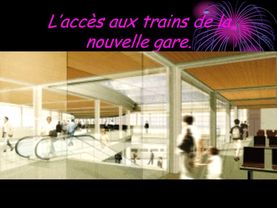 Laccès aux trains de la nouvelle gare.