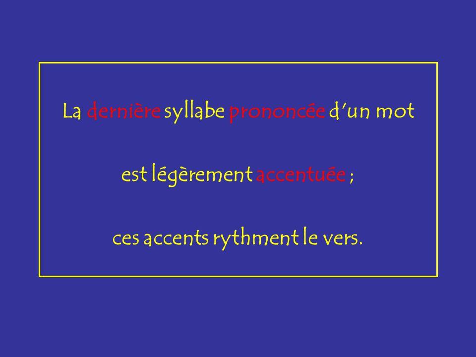 La dernière syllabe prononcée d'un mot est légèrement accentuée ; ces accents rythment le vers.
