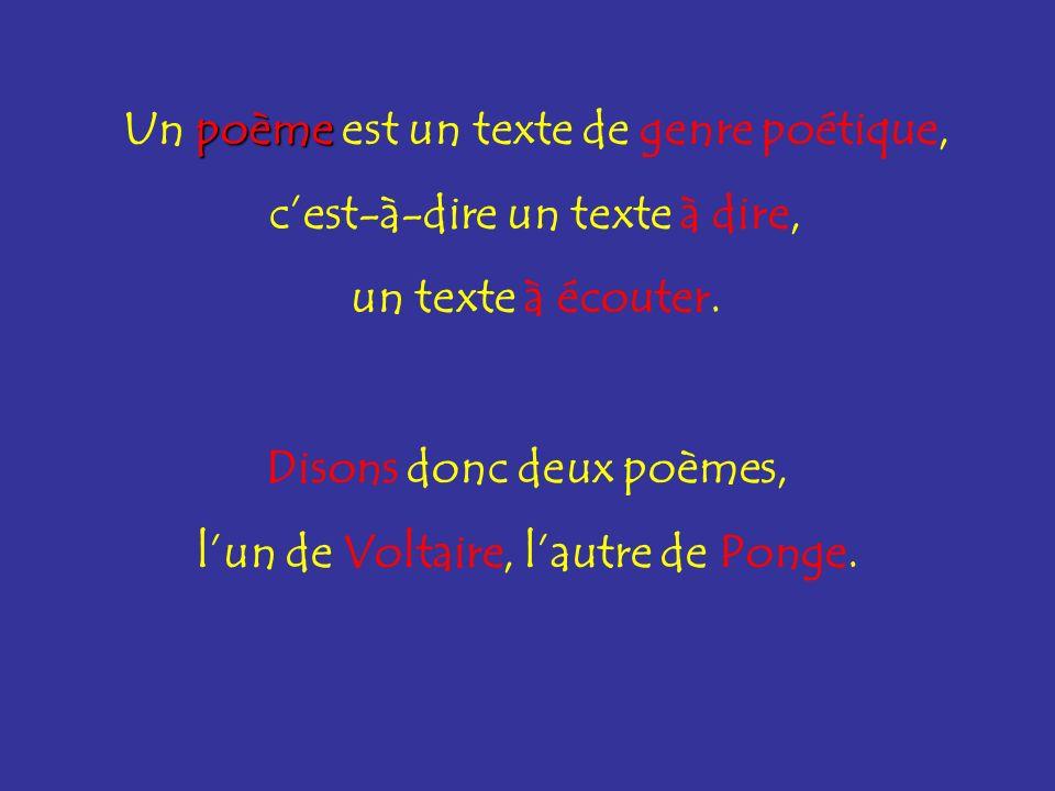 poème Un poème est un texte de genre poétique, cest-à-dire un texte à dire, un texte à écouter. Disons donc deux poèmes, lun de Voltaire, lautre de Po