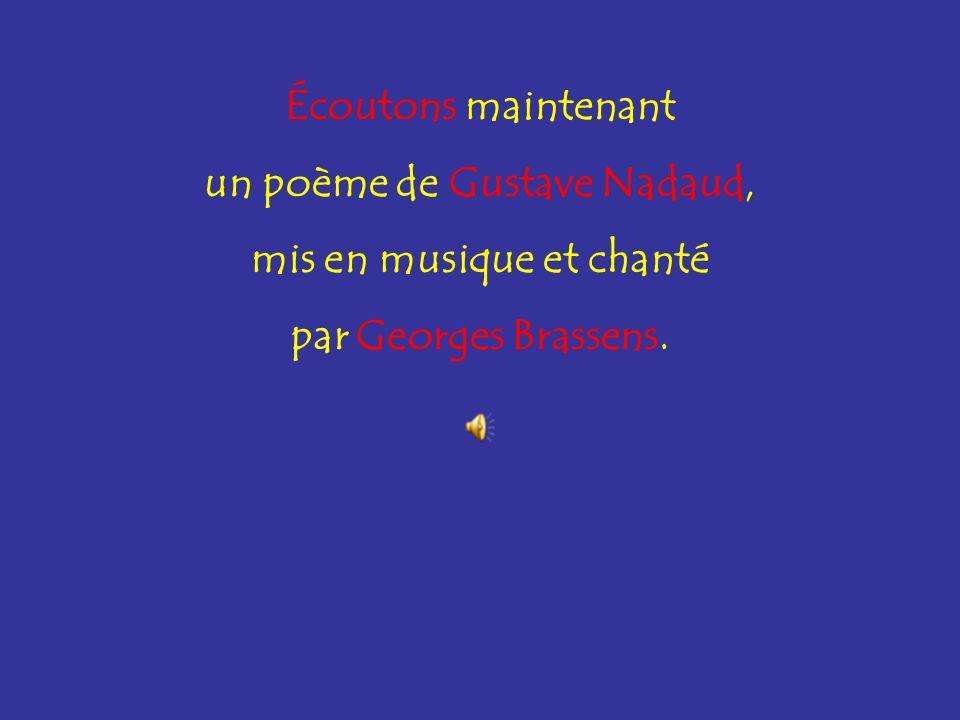 Écoutons maintenant un poème de Gustave Nadaud, mis en musique et chanté par Georges Brassens.