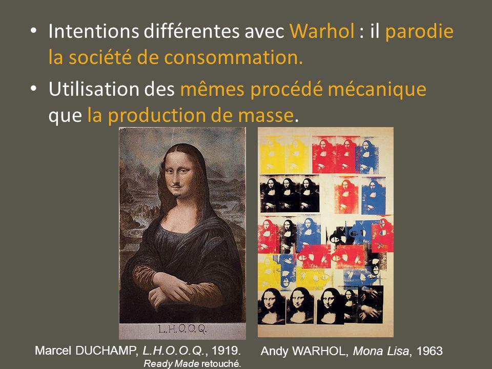 Intentions différentes avec Warhol : il parodie la société de consommation. Utilisation des mêmes procédé mécanique que la production de masse. Andy W