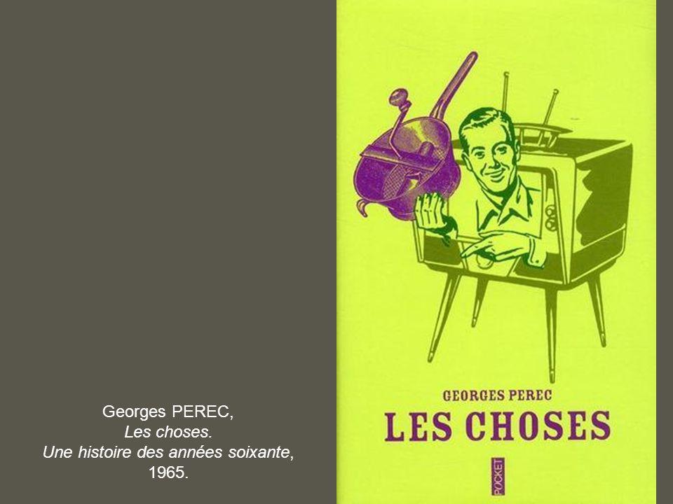 Georges PEREC, Les choses. Une histoire des années soixante, 1965.