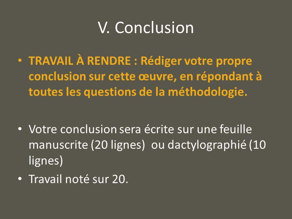 V. Conclusion TRAVAIL À RENDRE : Rédiger votre propre conclusion sur cette œuvre, en répondant à toutes les questions de la méthodologie. Votre conclu