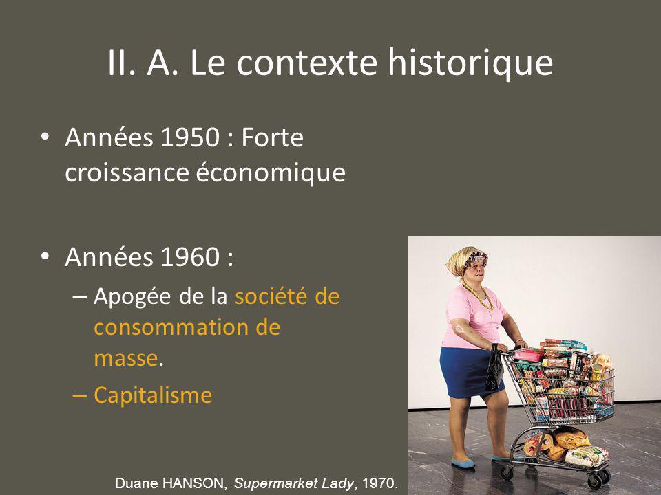 II. A. Le contexte historique Années 1950 : Forte croissance économique Années 1960 : – Apogée de la société de consommation de masse. – Capitalisme D