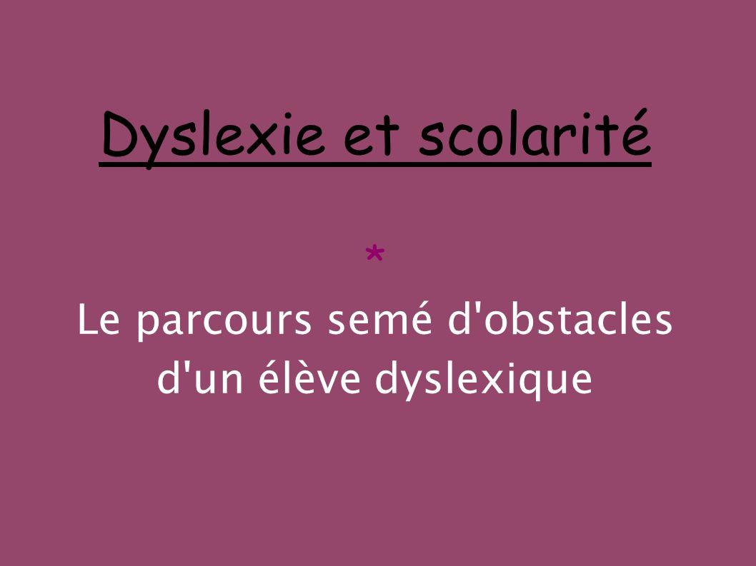Dyslexie et scolarité * Le parcours semé d'obstacles d'un élève dyslexique